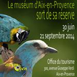 Le Muséum d'Histoire Naturelle sort de sa réserve à Aix en Provence (13), du lundi 30 juin au dimanche 21 septembre 2014